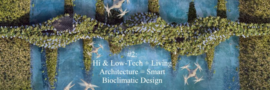 #2: Hi & Low-Tech + Living Architecture = Smart Bioclimatic Design