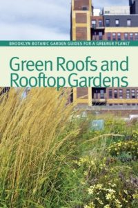 Green Roofs and Rooftop Gardens (BBG Guides for a Greener Planet)