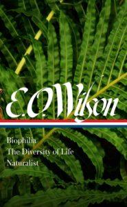 E. O. Wilson: Biophilia, The Diversity of Life, Naturalist